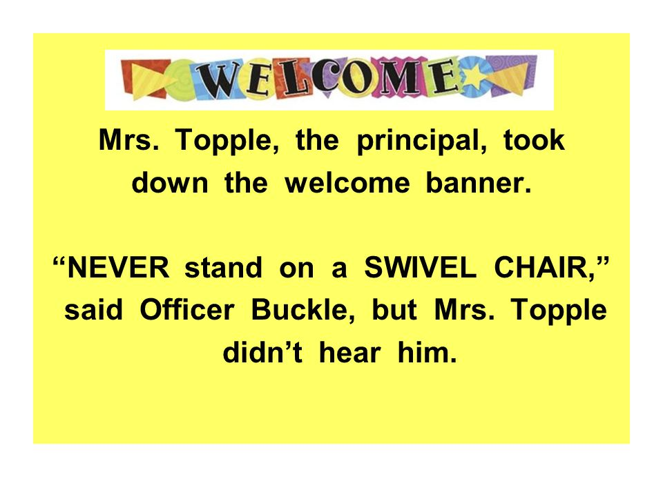 Mrs. Topple, the principal, took down the welcome banner.