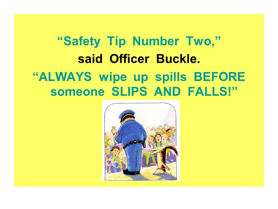 Safety Tip Number Two, said Officer Buckle.