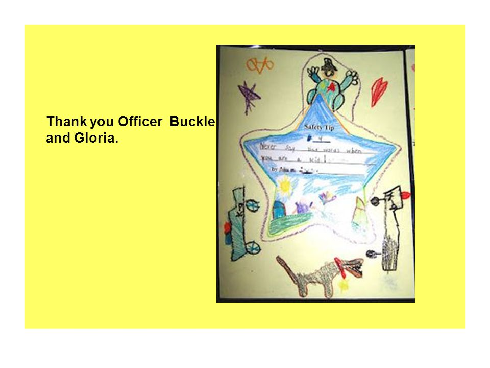 Thank you Officer Buckle