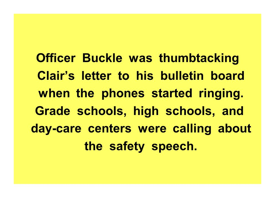 Officer Buckle was thumbtacking Clair's letter to his bulletin board
