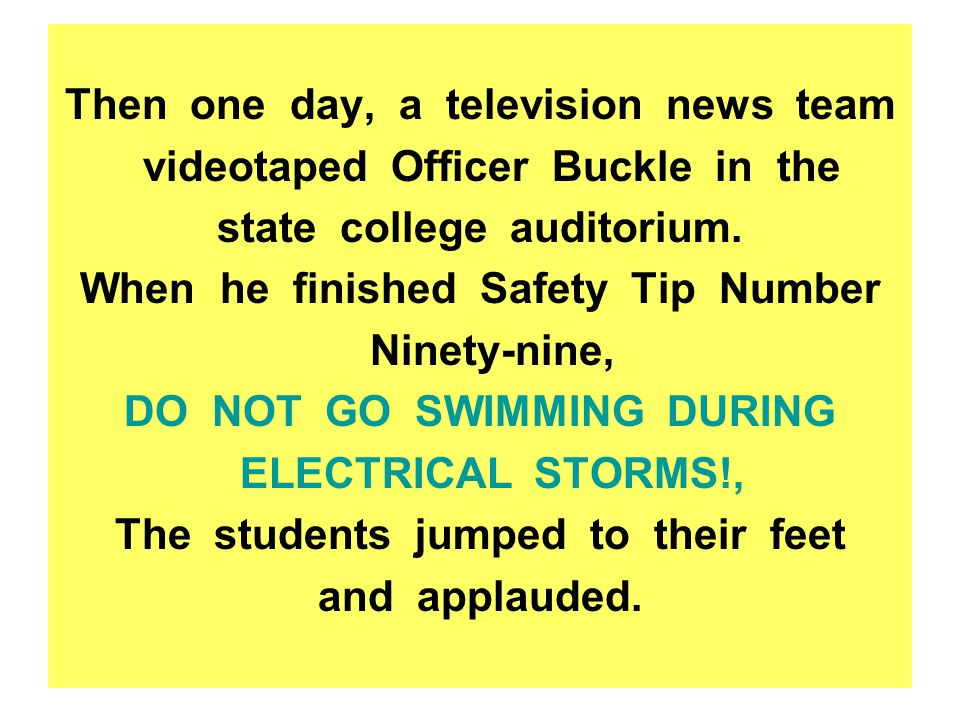 Then one day, a television news team videotaped Officer Buckle in the