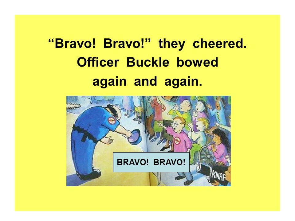 Bravo! Bravo! they cheered.