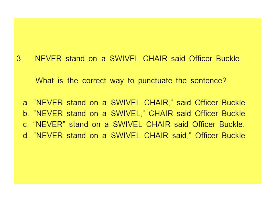 NEVER stand on a SWIVEL CHAIR said Officer Buckle.