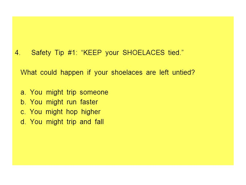 Safety Tip #1: KEEP your SHOELACES tied.
