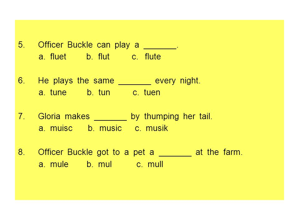 Officer Buckle can play a _______.