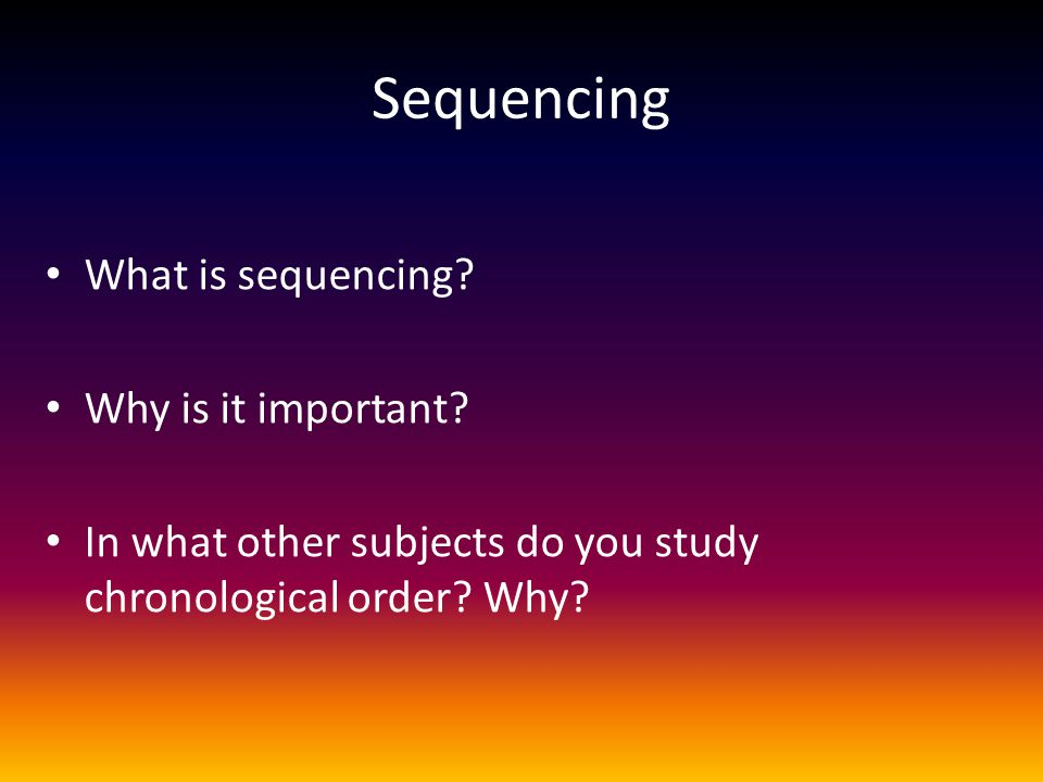 Sequencing What is sequencing Why is it important