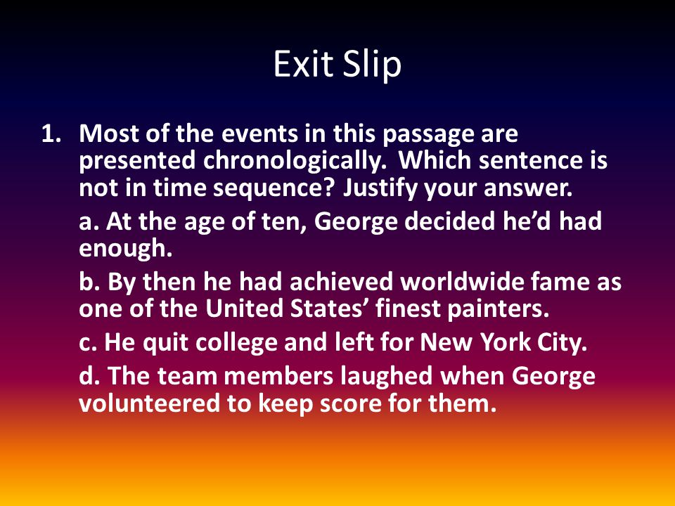 Exit Slip Most of the events in this passage are presented chronologically. Which sentence is not in time sequence Justify your answer.