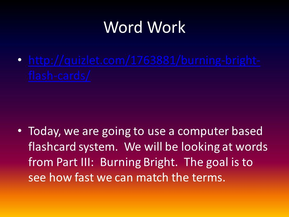 Word Work http://quizlet.com/1763881/burning-bright-flash-cards/