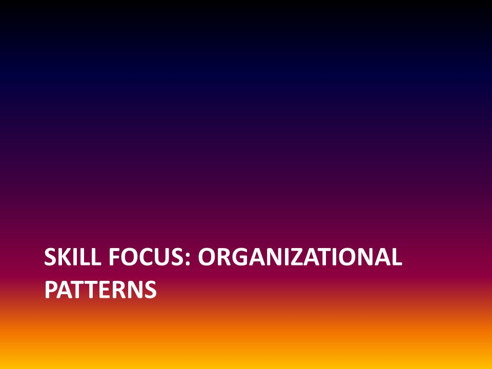 Skill focus: organizational patterns