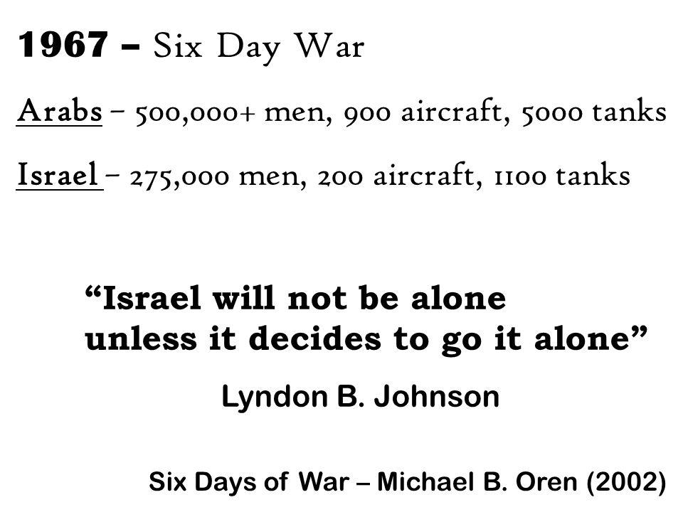 1967 – Six Day War Arabs – 500,000+ men, 900 aircraft, 5000 tanks