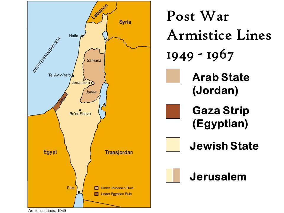 Post War Armistice Lines 1949 - 1967 Arab State (Jordan) Gaza Strip