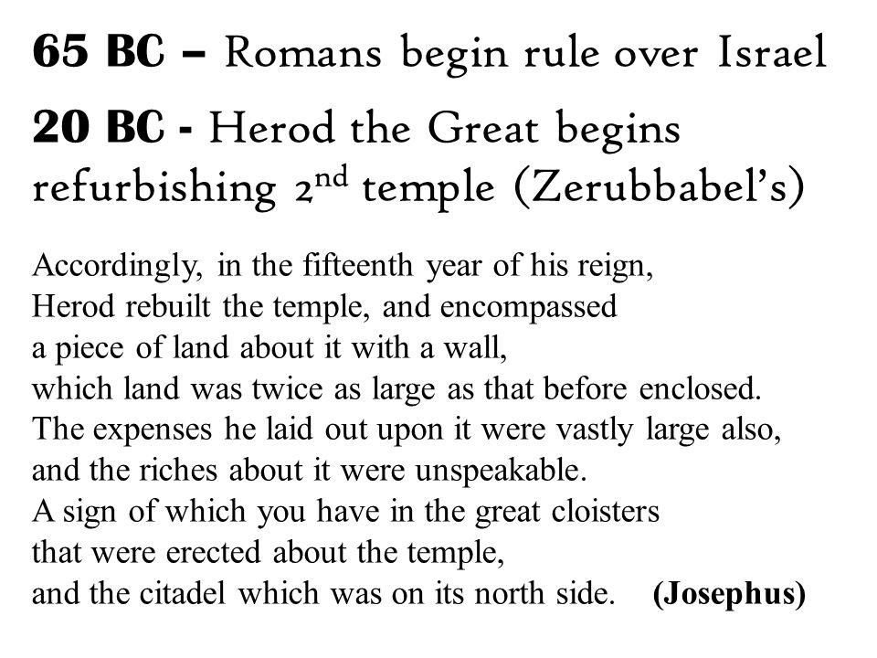 65 BC – Romans begin rule over Israel 20 BC - Herod the Great begins