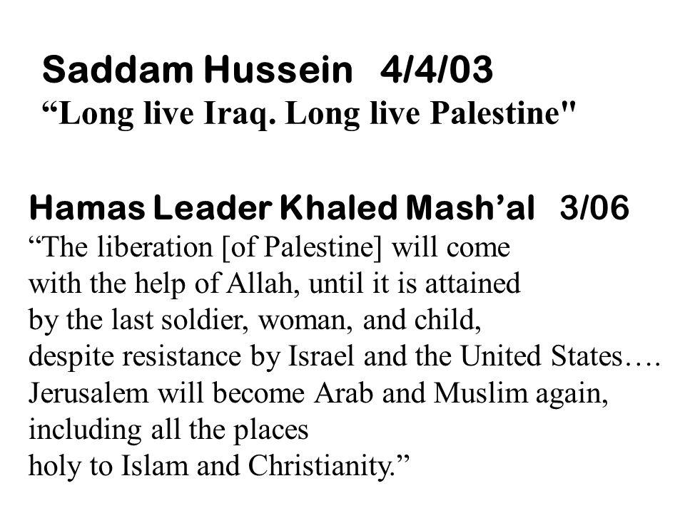 Saddam Hussein 4/4/03 Long live Iraq. Long live Palestine