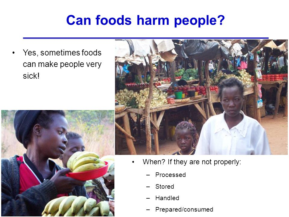 Can foods harm people Yes, sometimes foods can make people very sick!