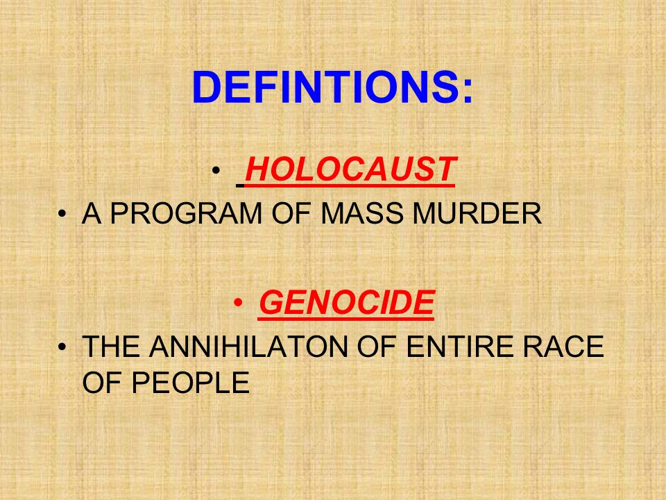 DEFINTIONS: GENOCIDE HOLOCAUST A PROGRAM OF MASS MURDER