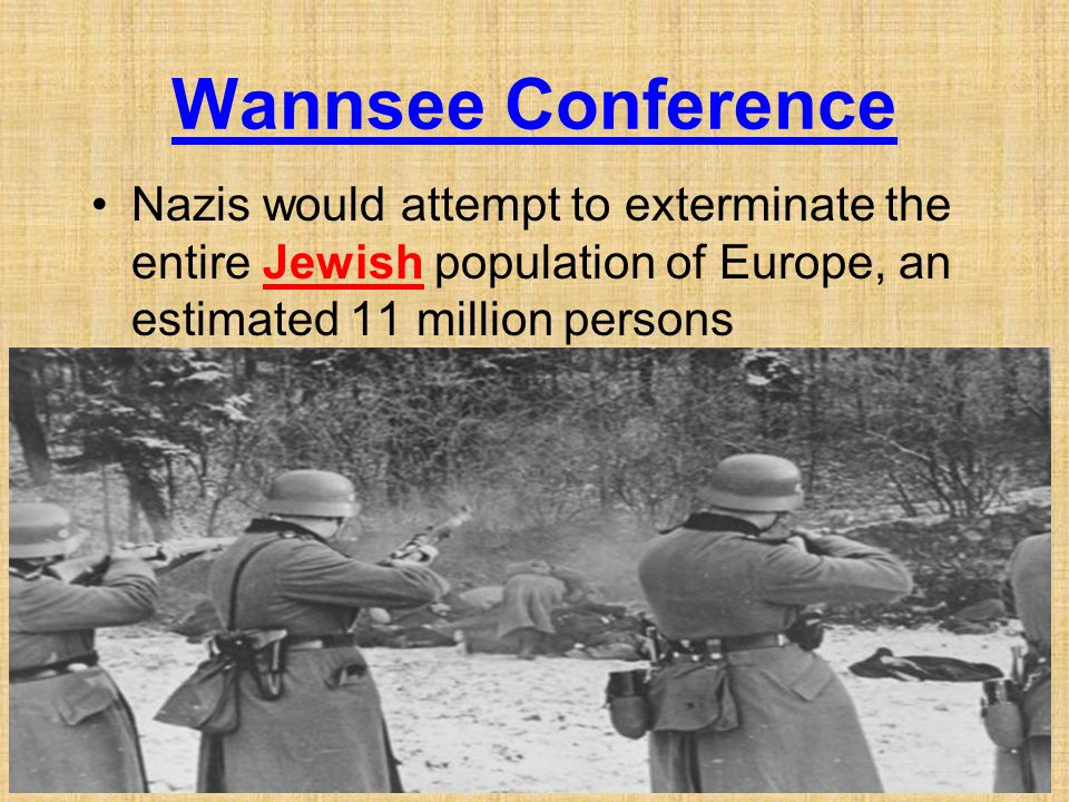 Wannsee Conference Nazis would attempt to exterminate the entire Jewish population of Europe, an estimated 11 million persons.