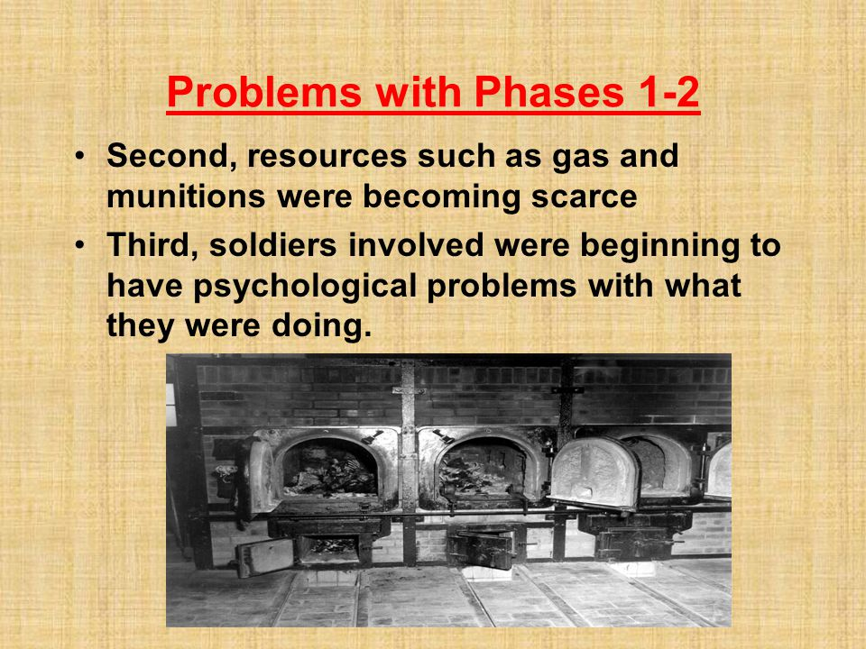 Problems with Phases 1-2 Second, resources such as gas and munitions were becoming scarce.