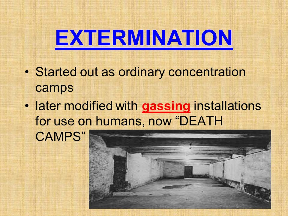 EXTERMINATION Started out as ordinary concentration camps