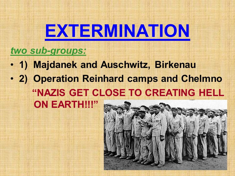 EXTERMINATION two sub-groups: 1) Majdanek and Auschwitz, Birkenau