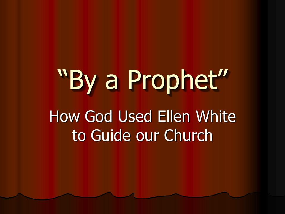 How God Used Ellen White to Guide our Church