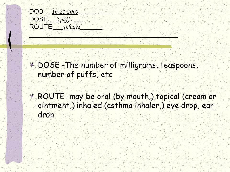 DOSE -The number of milligrams, teaspoons, number of puffs, etc