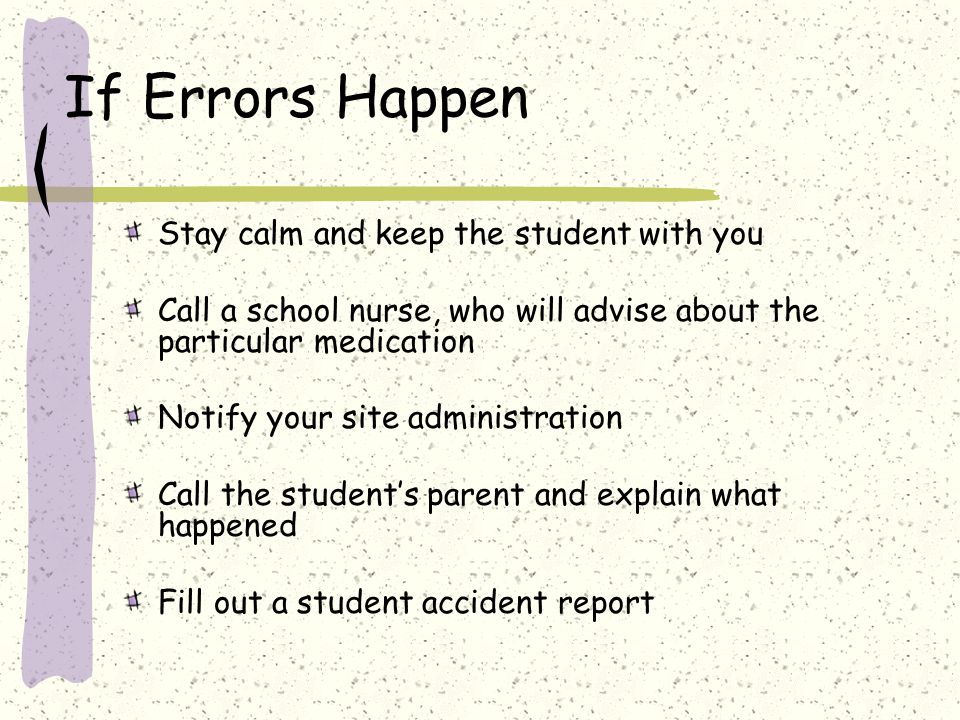 If Errors Happen Stay calm and keep the student with you