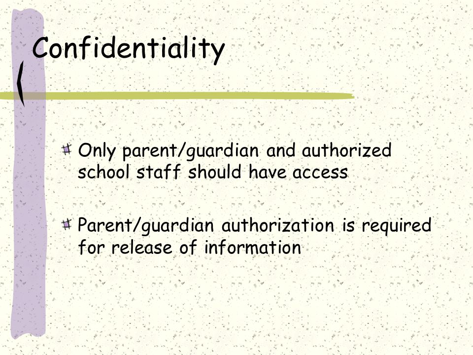 Confidentiality Only parent/guardian and authorized school staff should have access.