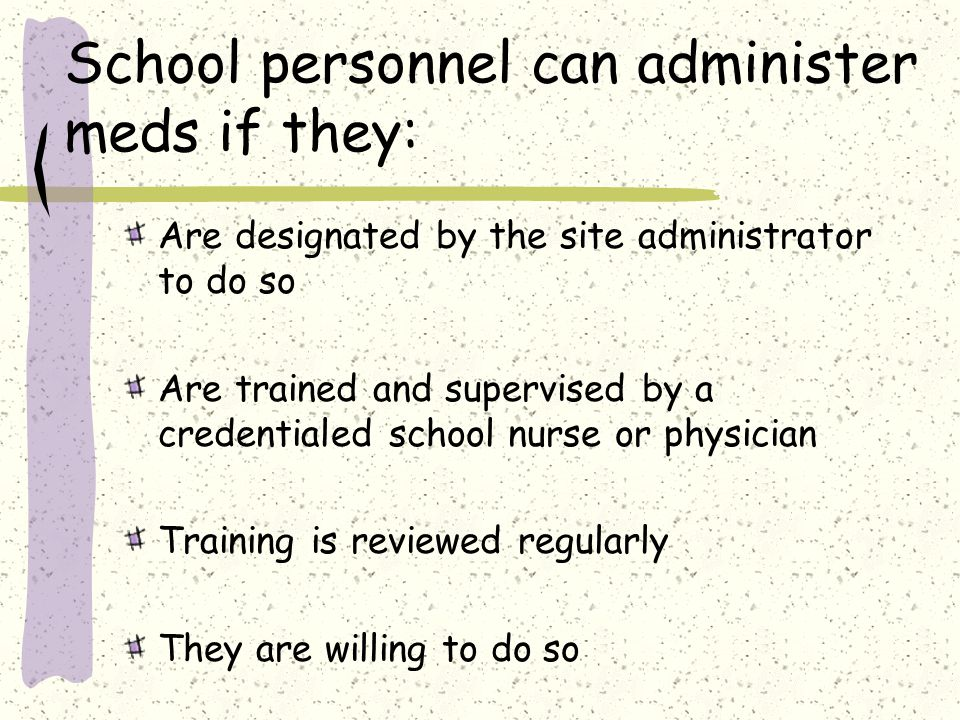 School personnel can administer meds if they: