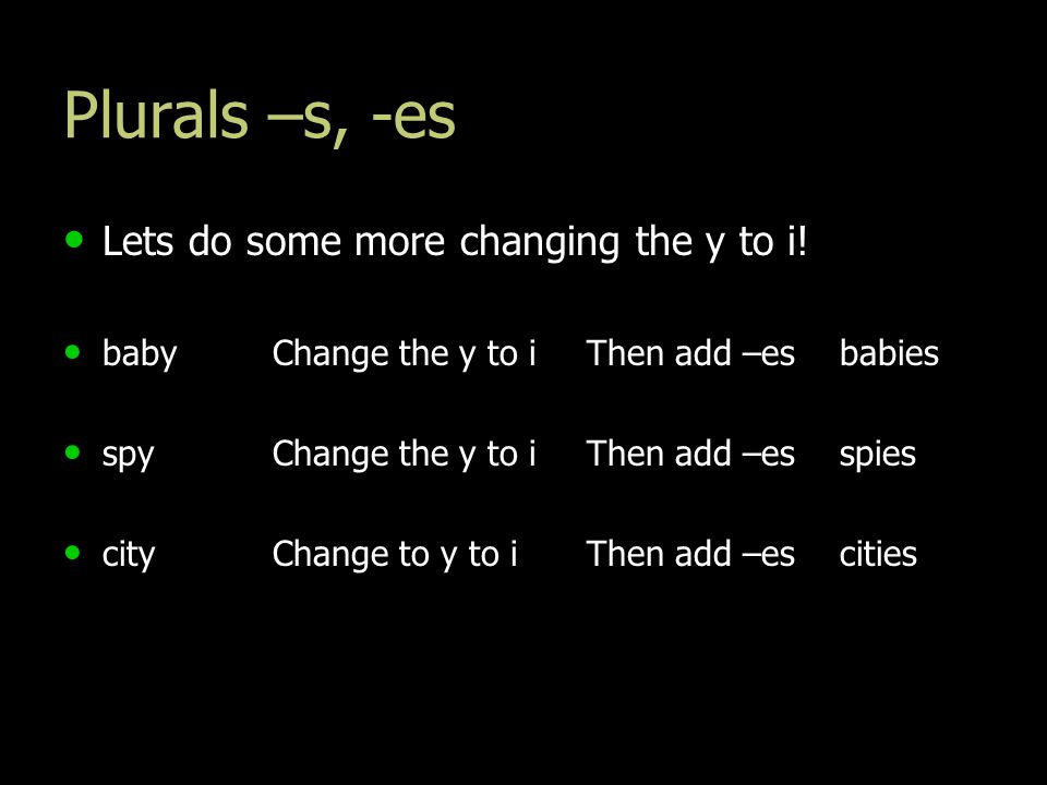 Plurals –s, -es Lets do some more changing the y to i!