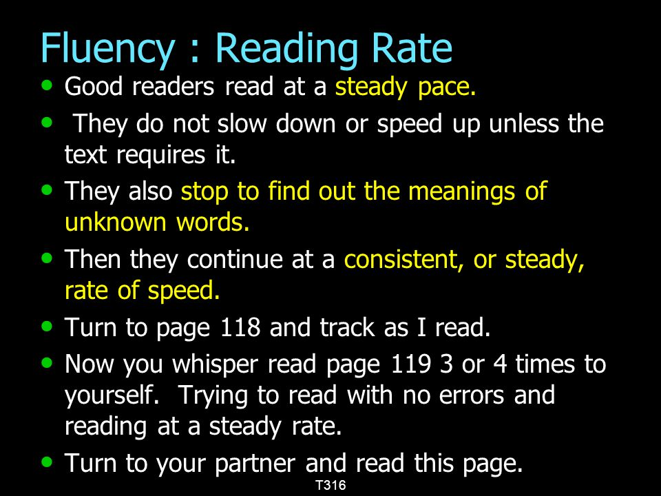 Fluency : Reading Rate Good readers read at a steady pace.