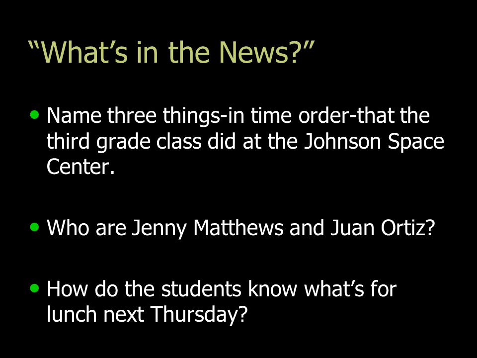 What's in the News Name three things-in time order-that the third grade class did at the Johnson Space Center.