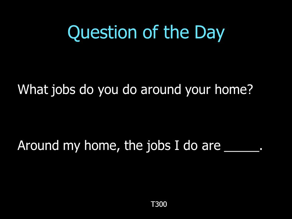 Question of the Day What jobs do you do around your home