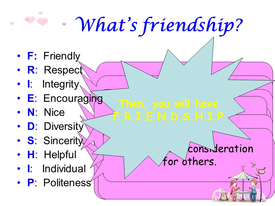 What's friendship Then, you will have F.R.I.E.N.D.S.H.I.P.