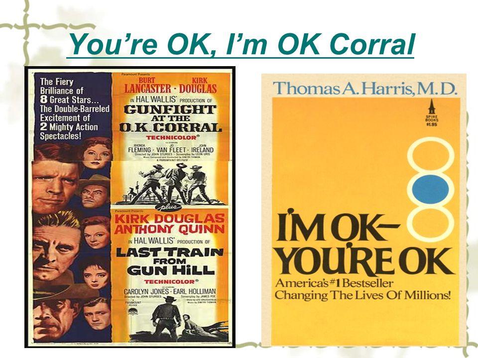 You're OK, I'm OK Corral