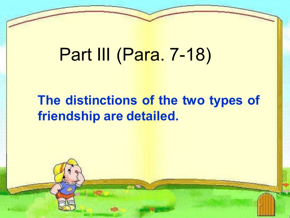Part III (Para. 7-18) The distinctions of the two types of friendship are detailed.