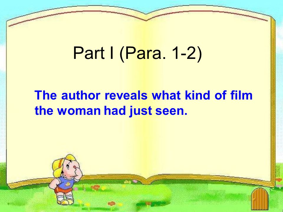 Part I (Para. 1-2) The author reveals what kind of film the woman had just seen.