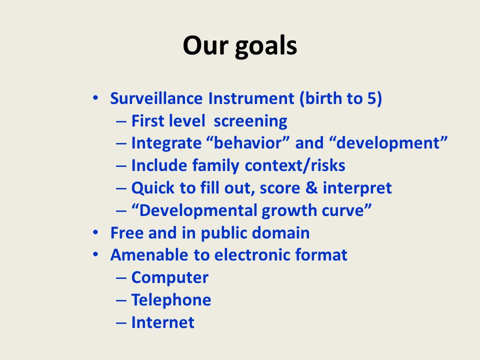 Our goals Surveillance Instrument (birth to 5) First level screening