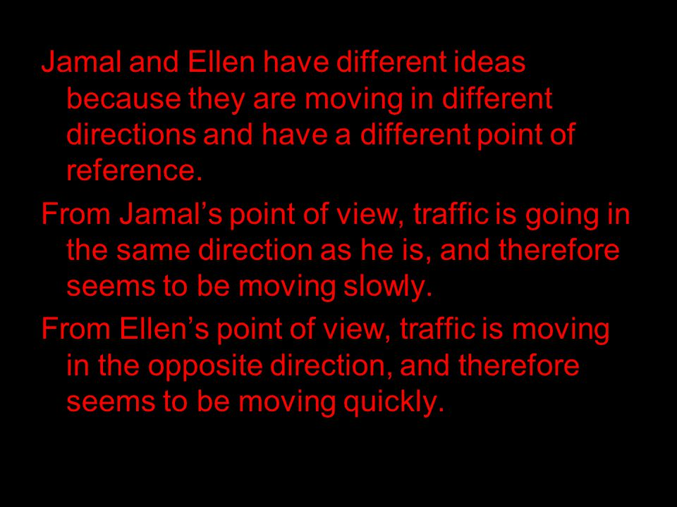 Jamal and Ellen have different ideas because they are moving in different directions and have a different point of reference.