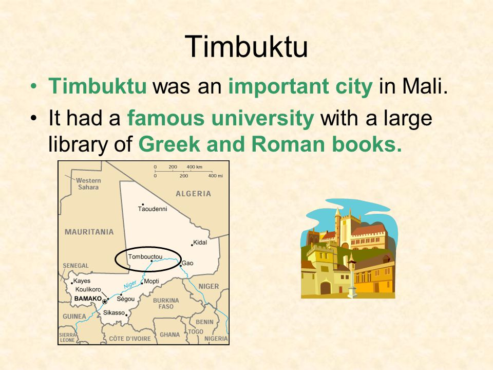 Timbuktu Timbuktu was an important city in Mali.