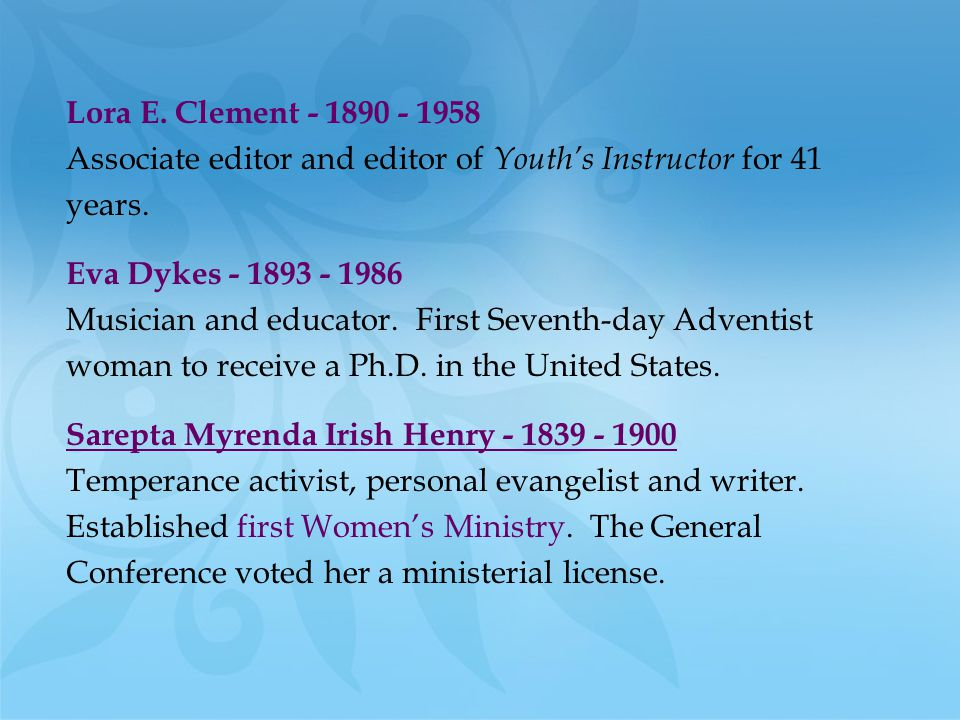 Lora E. Clement - 1890 - 1958 Associate editor and editor of Youth's Instructor for 41. years. Eva Dykes - 1893 - 1986.