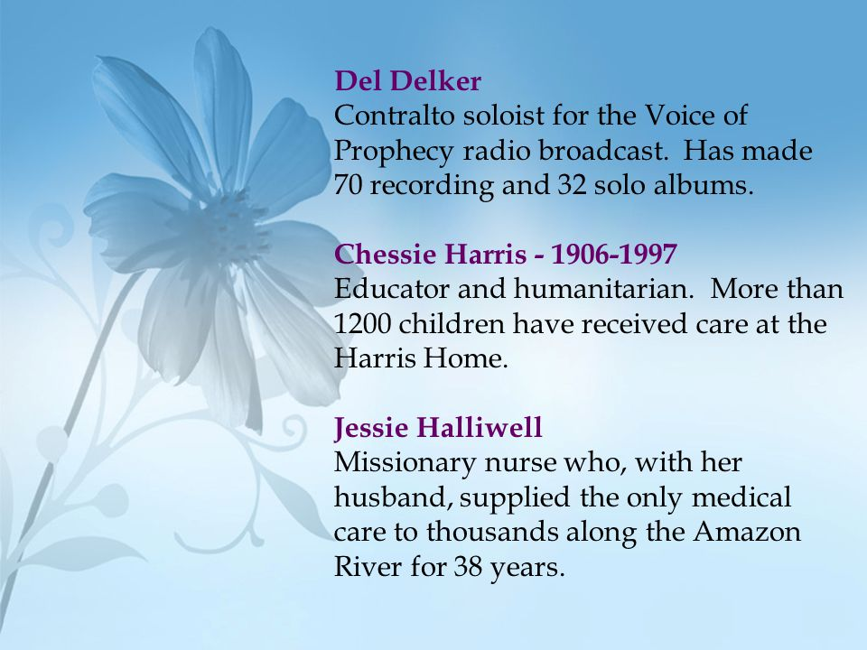 Del Delker Contralto soloist for the Voice of. Prophecy radio broadcast. Has made. 70 recording and 32 solo albums.