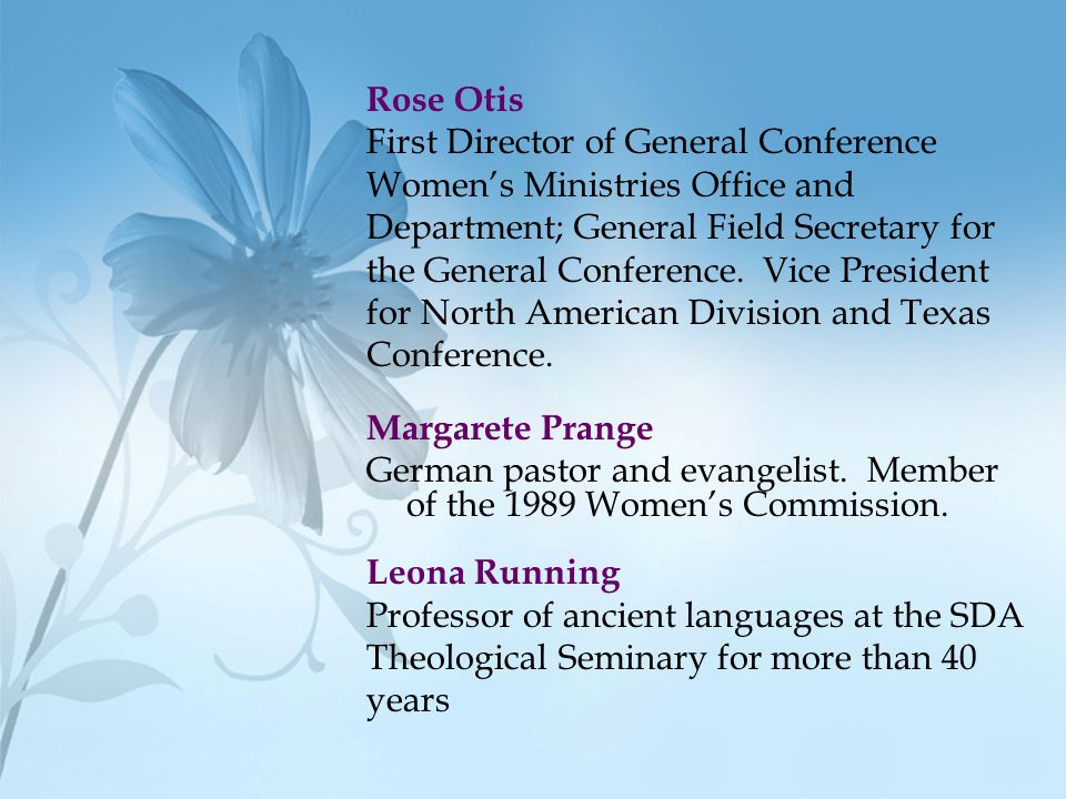 Rose Otis First Director of General Conference. Women's Ministries Office and. Department; General Field Secretary for.
