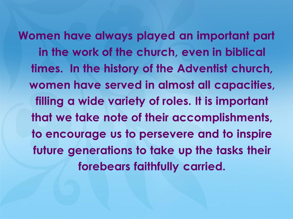 Women have always played an important part in the work of the church, even in biblical times.