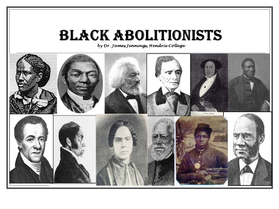 Black abolitionists by Dr. James Jennings, Hendrix College