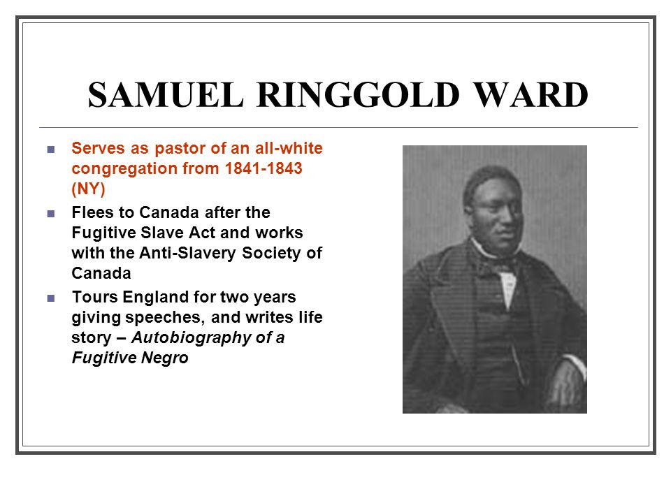 SAMUEL RINGGOLD WARD Serves as pastor of an all-white congregation from 1841-1843 (NY)