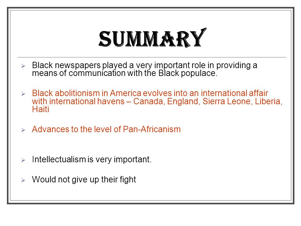 SUMMARY Black newspapers played a very important role in providing a means of communication with the Black populace.