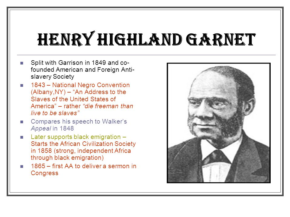 HENRY HIGHLAND GARNET Split with Garrison in 1849 and co-founded American and Foreign Anti-slavery Society.