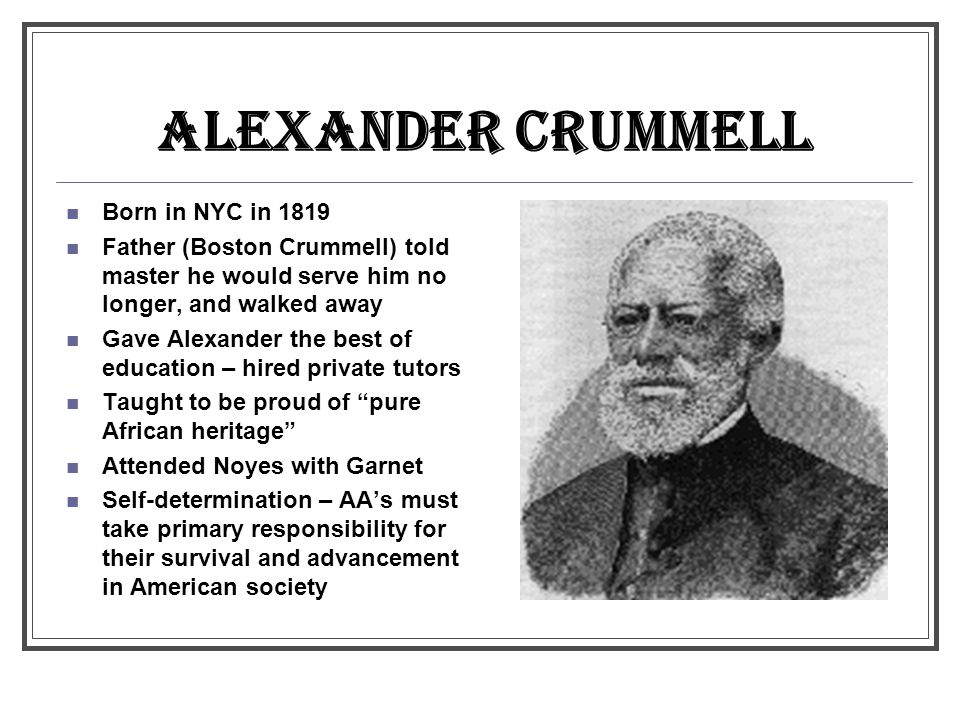 ALEXANDER CRUMMELL Born in NYC in 1819