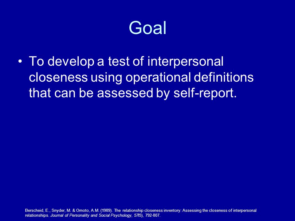 Goal To develop a test of interpersonal closeness using operational definitions that can be assessed by self-report.