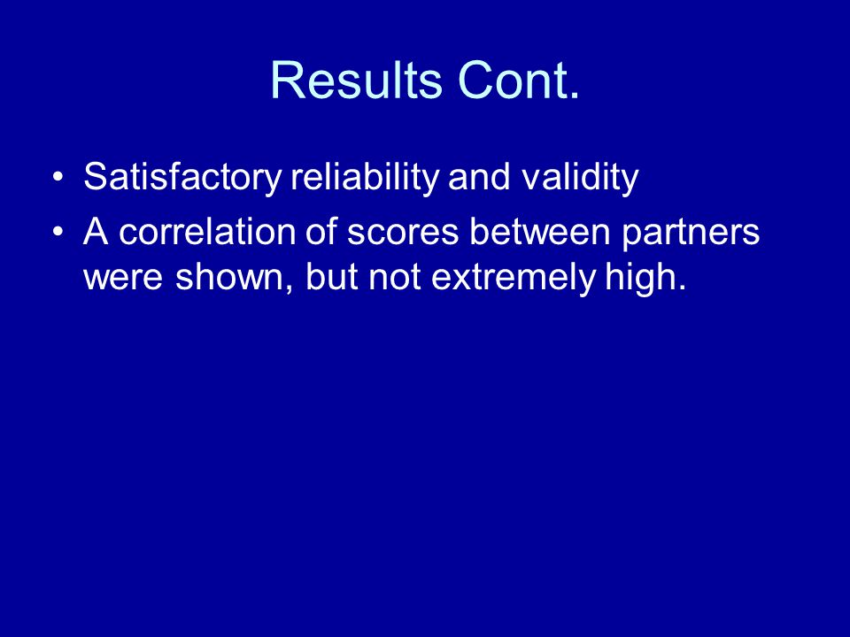 Results Cont. Satisfactory reliability and validity